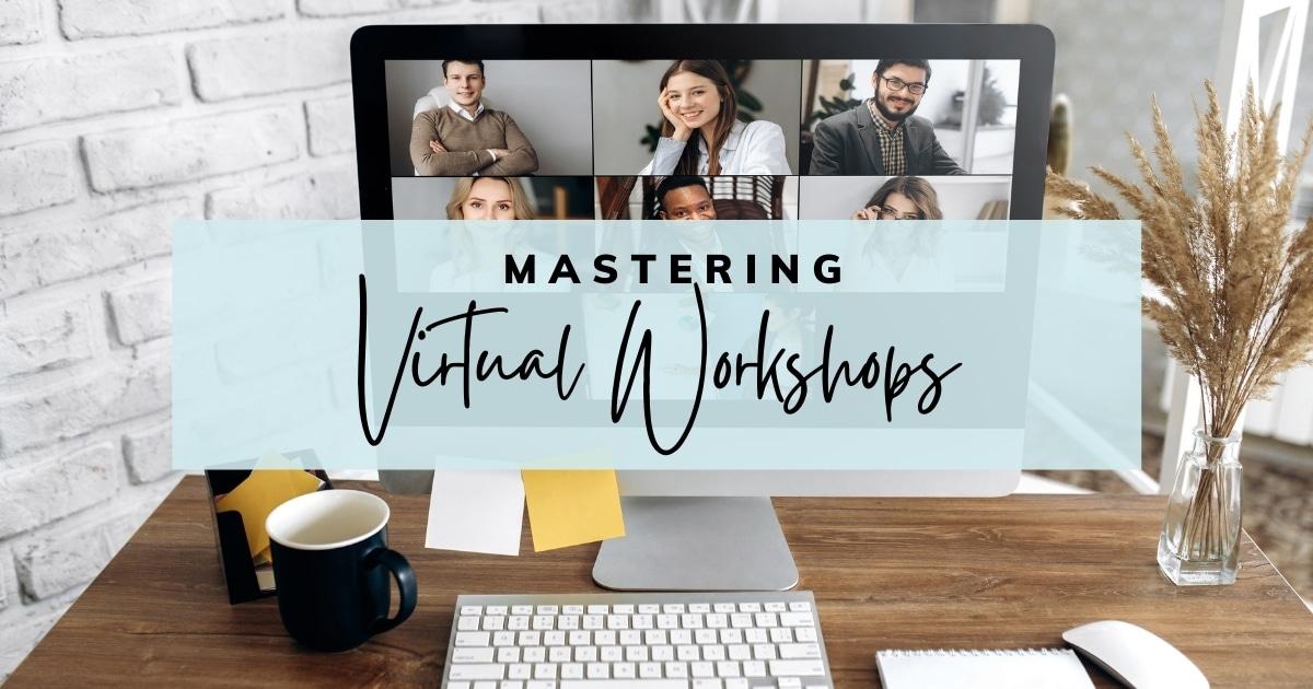 Mastering Virtual Workshops
